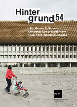 Hintergrund 54 19th Vienna Architecture Congress: Soviet Modernism 1955-1991