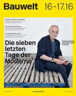 Bauwelt 2016|16-17 Die sieben letzten Tage der Moderne