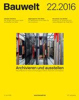 Bauwelt 2016|22 Archivieren und ausstellen
