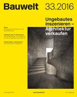 Bauwelt 2016|33 Ungebautes inszenieren – Architektur verkaufen